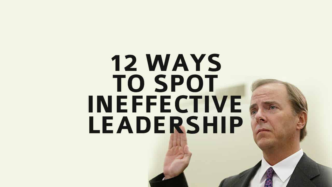12 Ways to Spot Ineffective Leadership