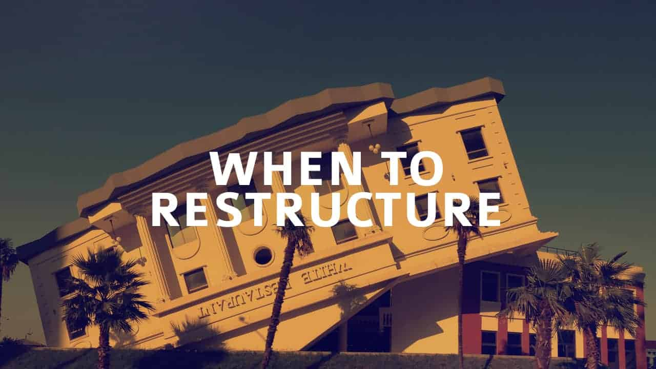 When to Restructure