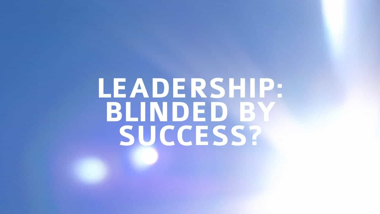 Blinded by Success