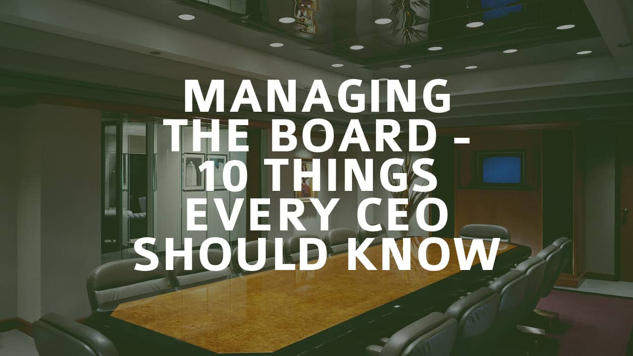 Managing The Board – 10 Things Every CEO Should Know