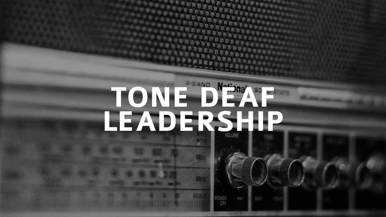 Tone Deaf Leadership