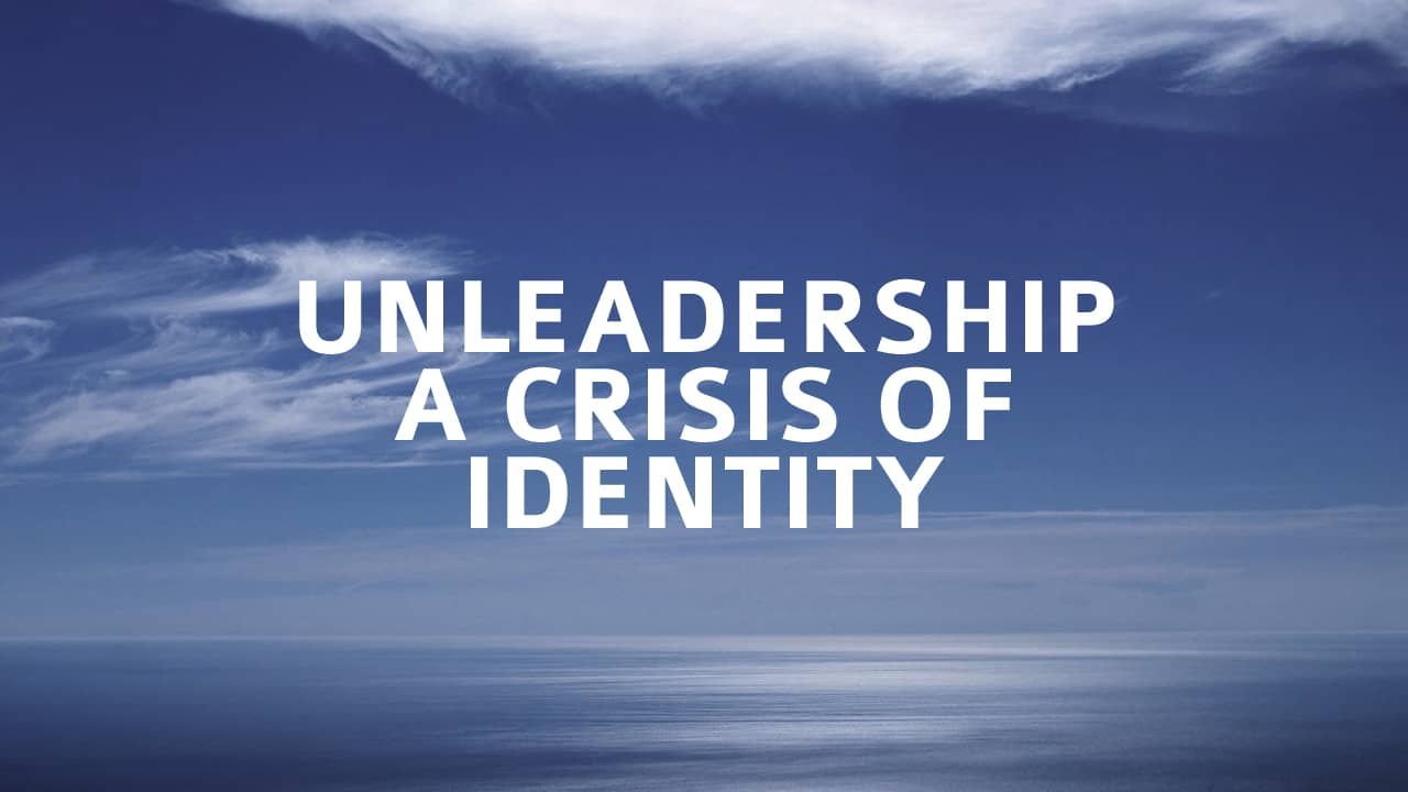Unleadership A Crisis of Identity