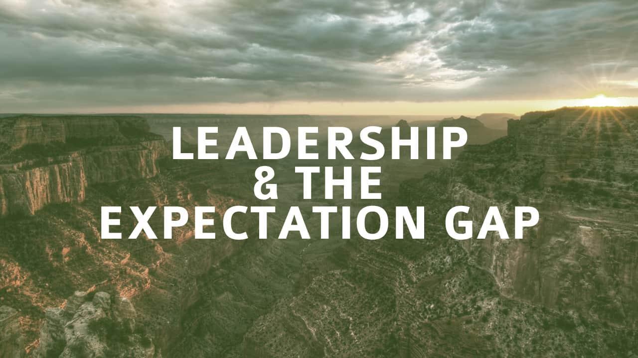 Leadership & The Expectation Gap