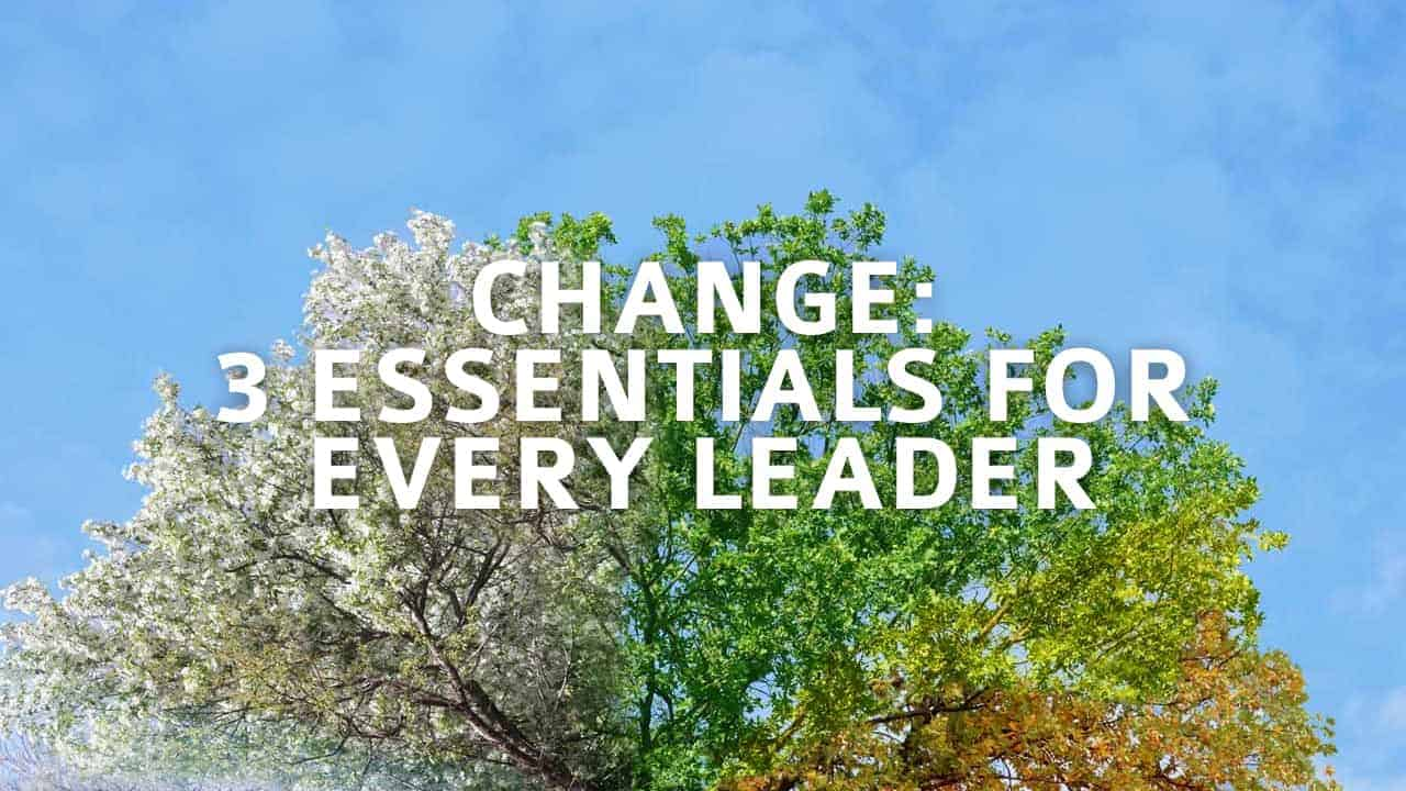 Change: 3 Essentials For Every Leader