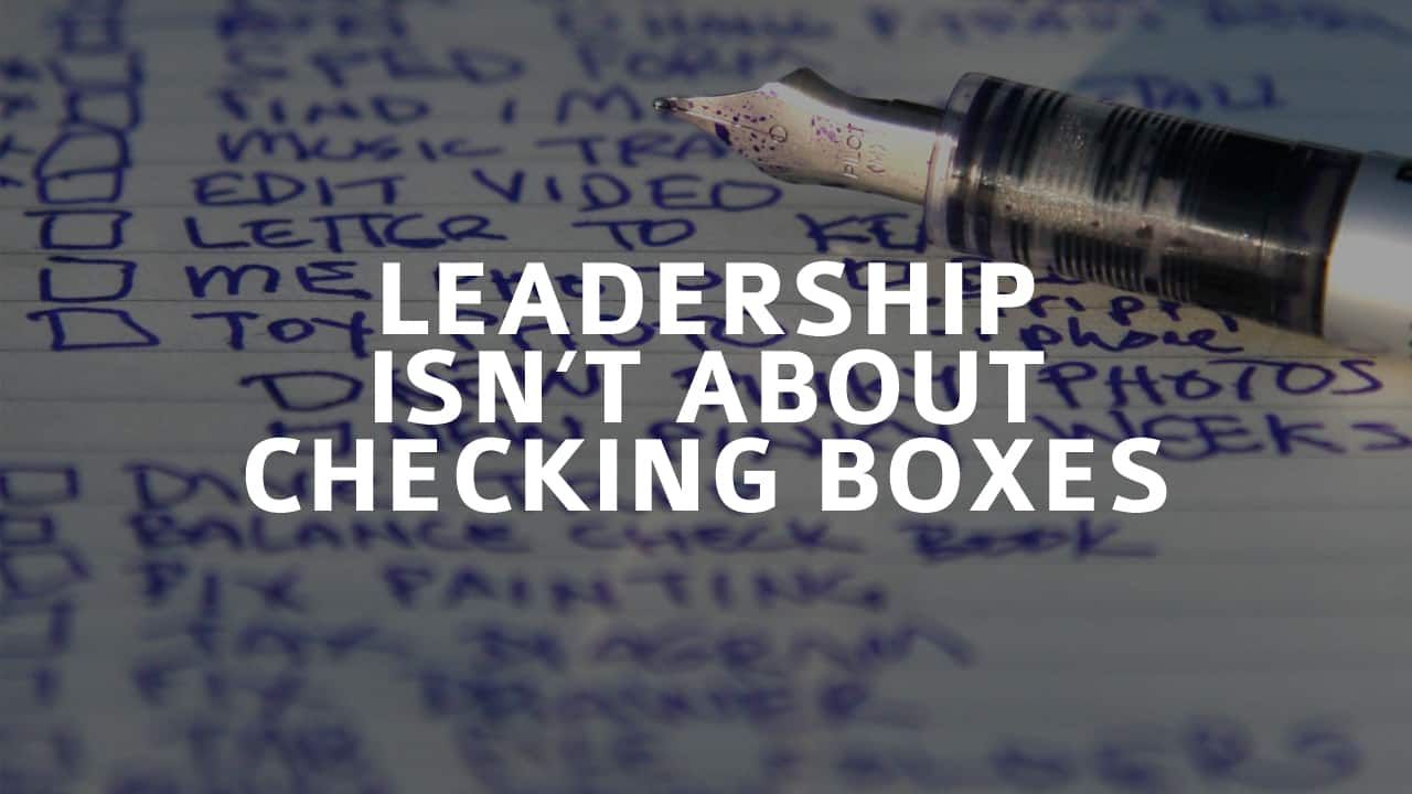 Leadership Isn't About Checking Boxes
