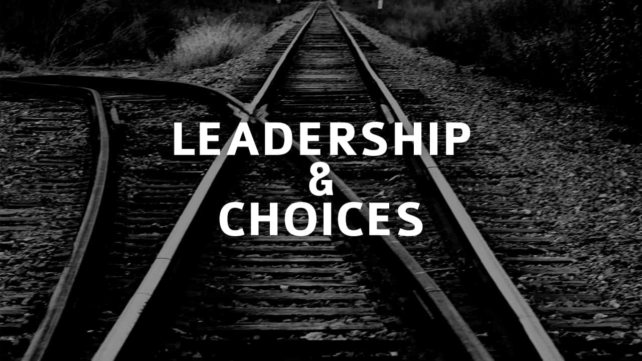 Leadership and Choices