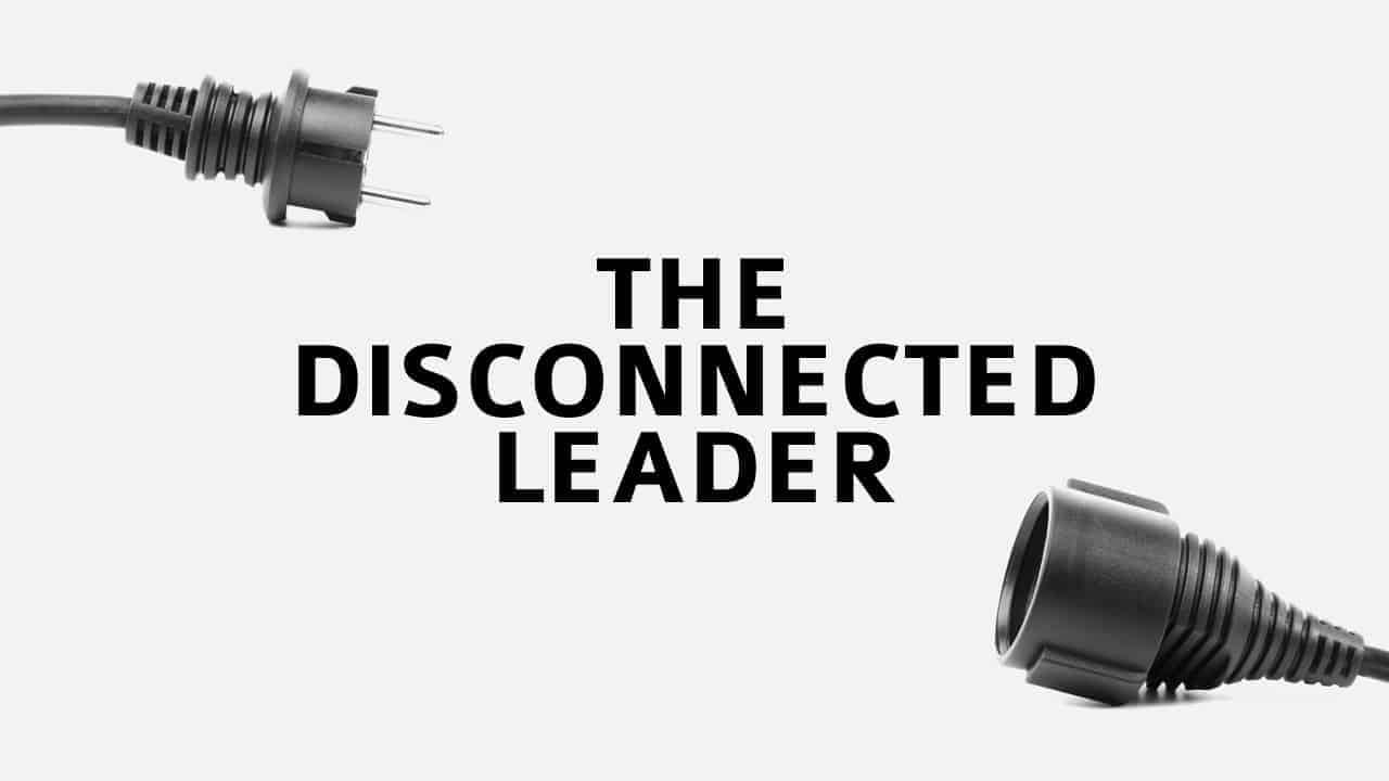 The Disconnected Leader