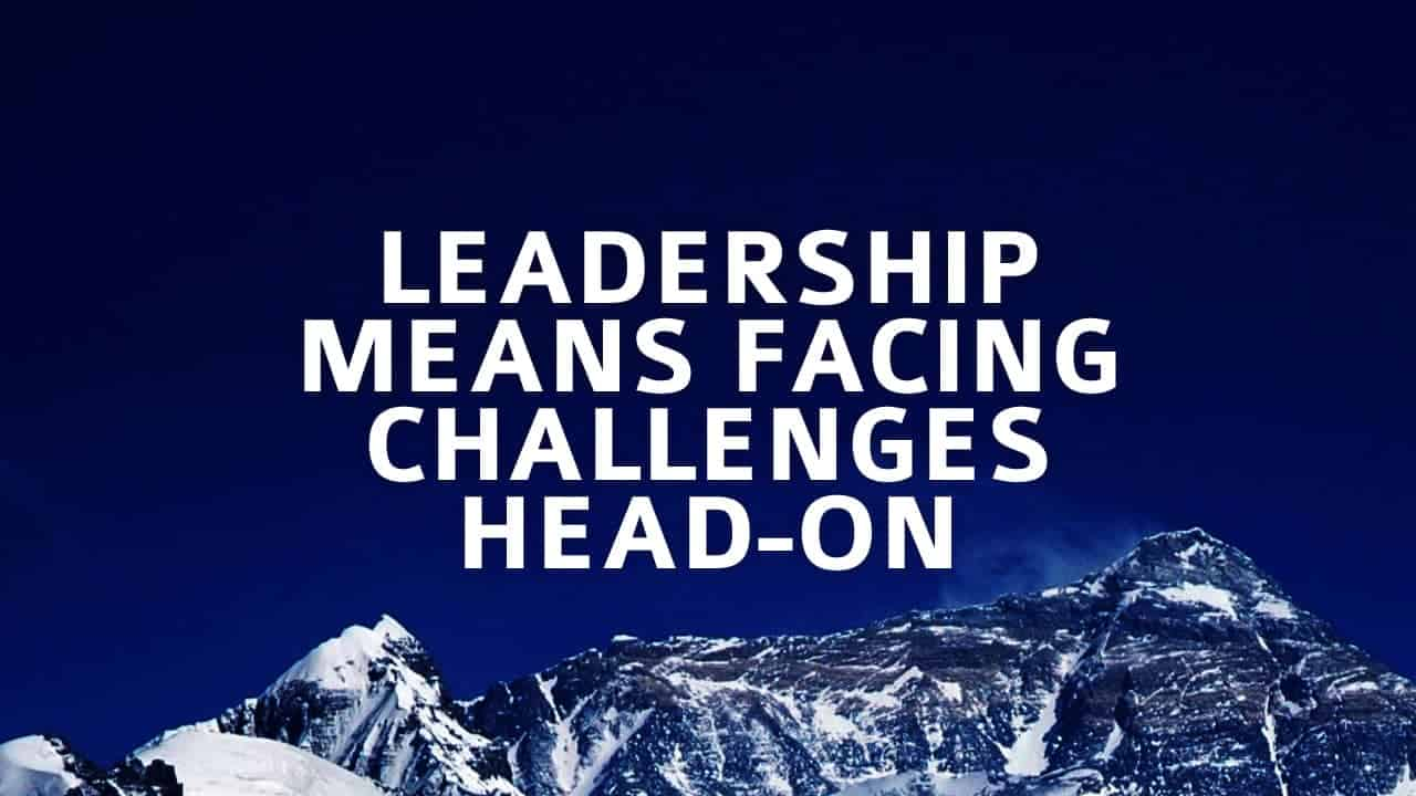 Leadership Means Facing Challenges Head-on