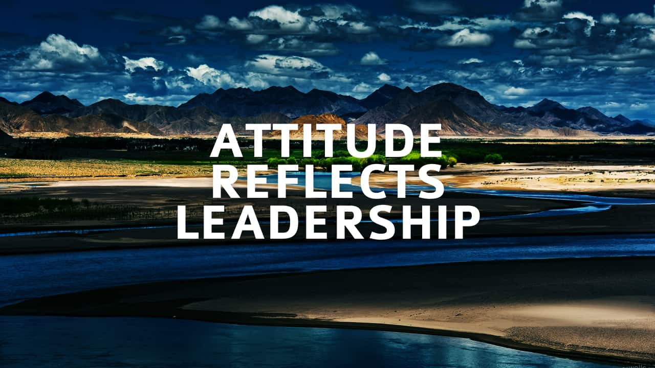 Bad Leadership Quotes Attitude Reflects Leadership  The Executive Hub