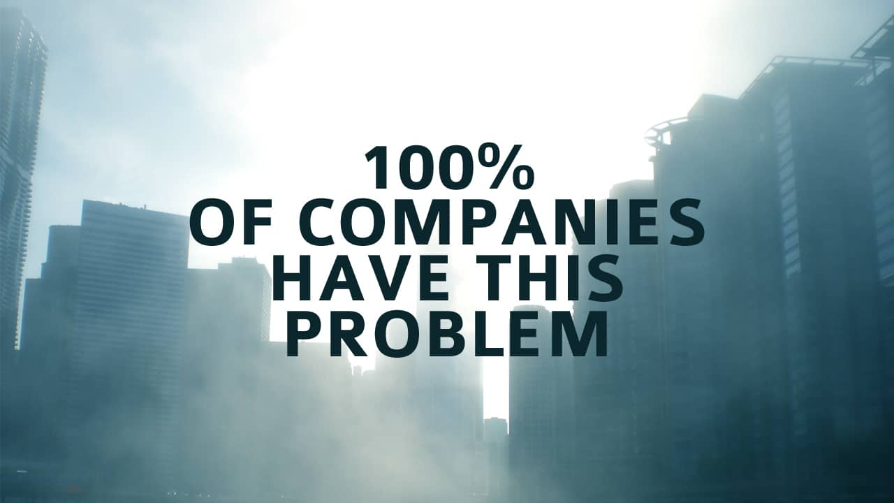 100 Percent of Companies Have This Problem